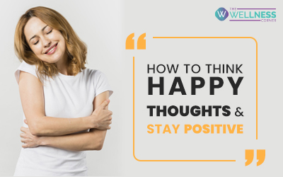 How to Think happy Thoughts and Stay Positive