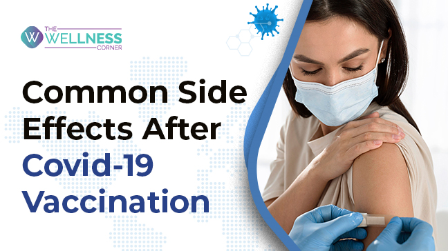 Common Side Effects After Covid-19 Vaccination and How to Deal With Them