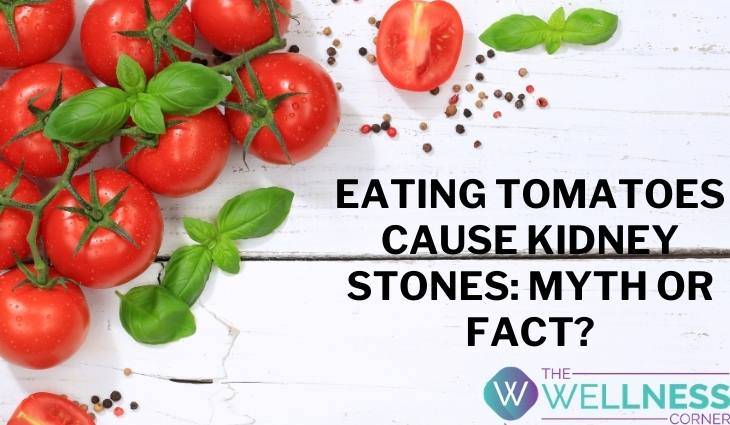 Eating Tomatoes Cause Kidney Stones: Myth or Fact?