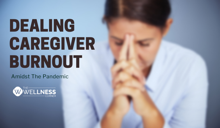 Dealing With Caregiver Burnout Amidst The Pandemic? Follow These Tips!