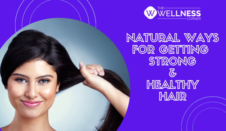 7 Natural Ways for Getting Strong and Healthy Hair