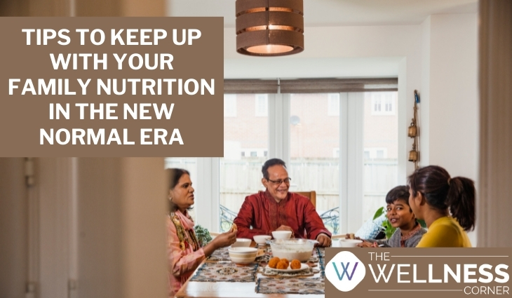 Tips To Keep Up With Your Family Nutrition In The New Normal Era