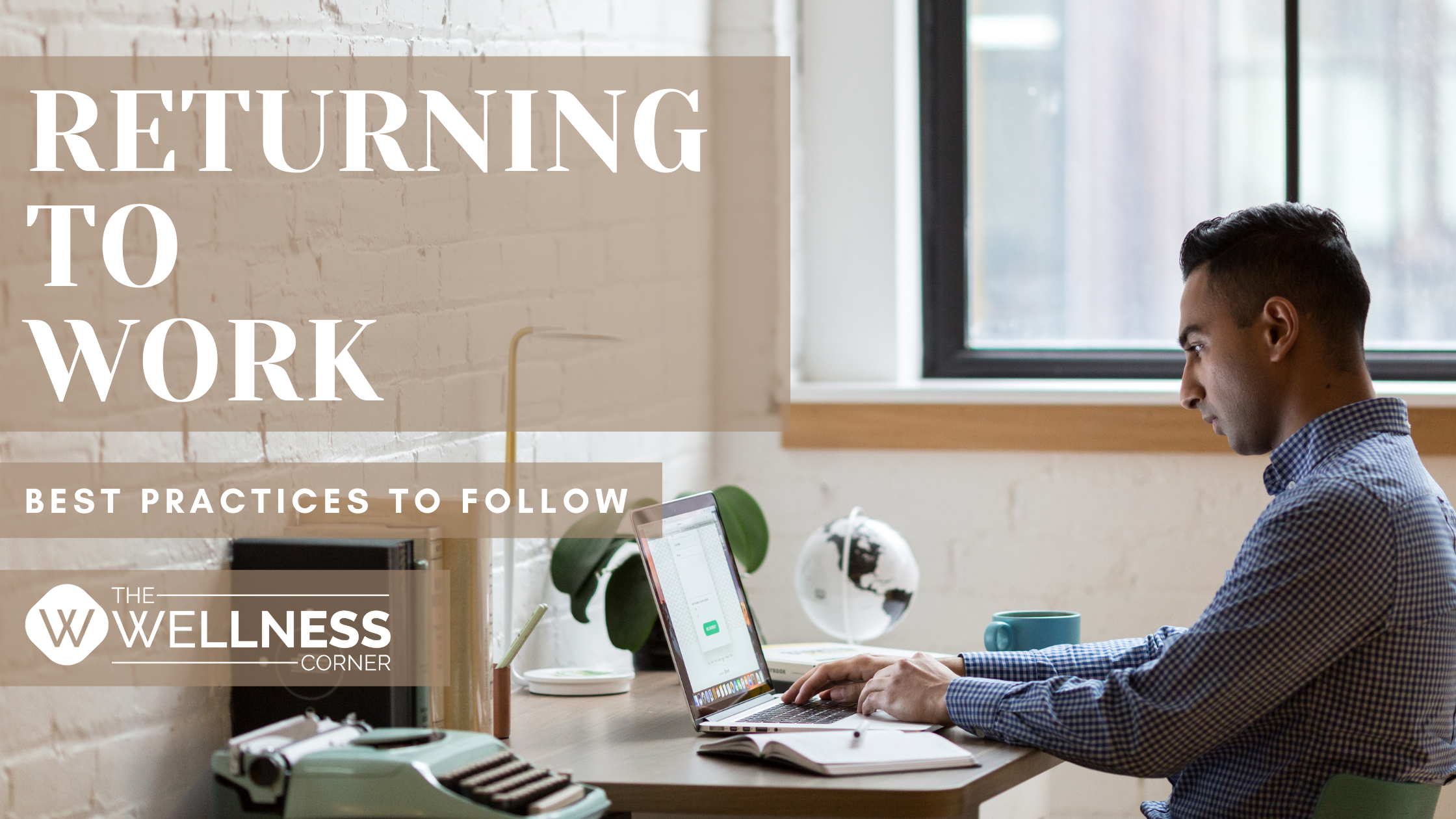 Returning to Work- Best Practices to Follow